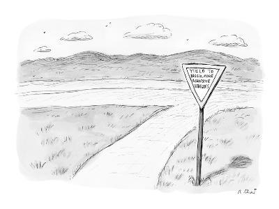 Yield sign reads, 'Yield to Bigger More Aggressive Vehicles'. - New Yorker Cartoon