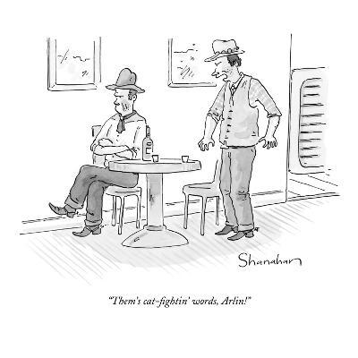 """Them's cat-fightin' words, Arlin!"" - New Yorker Cartoon"
