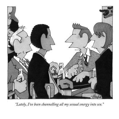 """""""Lately, I've been channelling all my sexual energy into sex."""" - New Yorker Cartoon"""