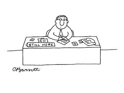 Worried businessman sitting at desk with sign that reads, 'Still Here.' - New Yorker Cartoon