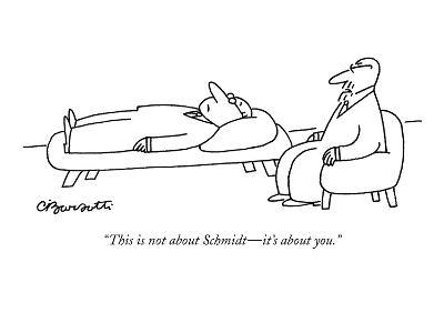 """""""This is not about Schmidt—it's about you."""" - New Yorker Cartoon"""