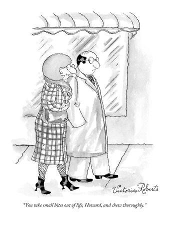 """""""You take small bites out of life, Howard, and chew thoroughly."""" - New Yorker Cartoon"""