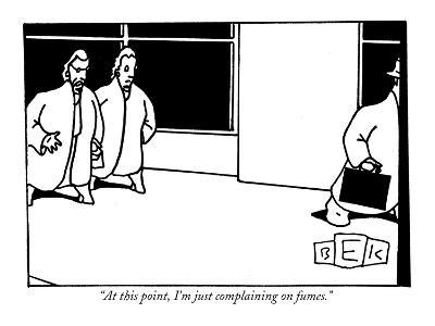 """""""At this point, I'm just complaining on fumes."""" - New Yorker Cartoon"""