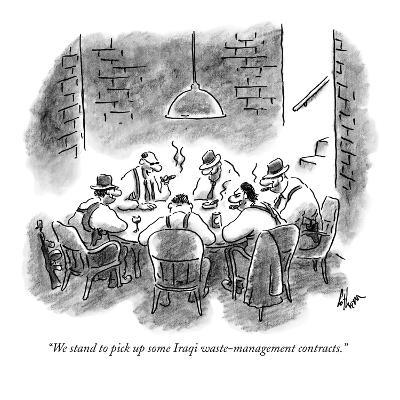 """We stand to pick up some Iraqi waste-management contracts."" - New Yorker Cartoon"
