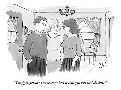"""""""You fight, you don't have sex—isn't it time you two tied the knot?"""" - New Yorker Cartoon"""