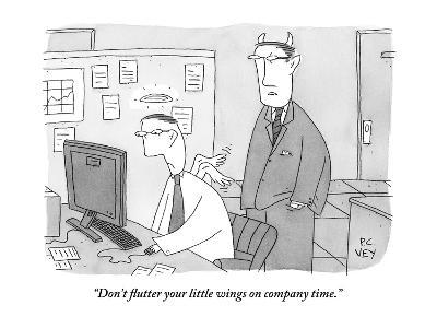 """Don't flutter your little wings on company time."" - New Yorker Cartoon"