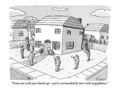 """Come out with your hands up—you're surrounded by men with megaphones."" - New Yorker Cartoon"