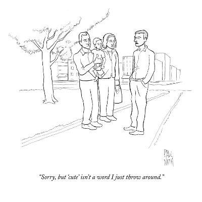 """""""Sorry, but 'cute' isn't a word I just throw around."""" - New Yorker Cartoon"""