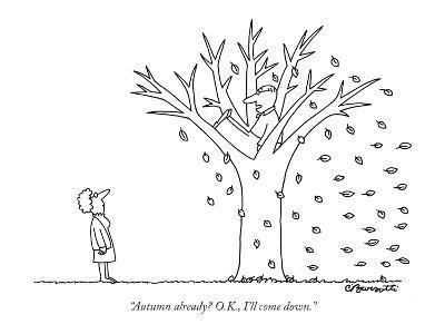 """Autumn already? O.K., I'll come down."" - New Yorker Cartoon"