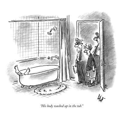 """""""His body washed up in the tub."""" - New Yorker Cartoon"""