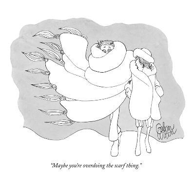 """Maybe you're overdoing the scarf thing."" - New Yorker Cartoon"