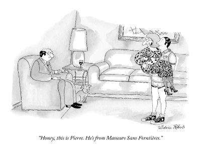 """""""Honey, this is Pierre. He's from Masseurs Sans Forntières."""" - New Yorker Cartoon"""