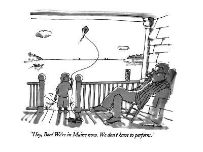 """""""Hey, Ben! We're in Maine now. We don't have to perform."""" - New Yorker Cartoon"""