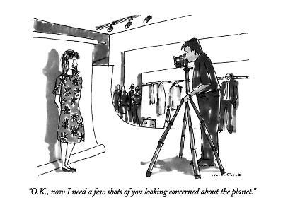 """O.K., now I need a few shots of you looking concerned about the planet."" - New Yorker Cartoon"