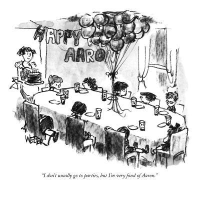 """I don't usually go to parties, but I'm very fond of Aaron."" - New Yorker Cartoon"