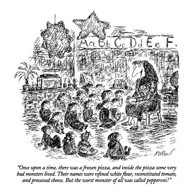 """Once upon a time, there was a frozen pizza, and inside the pizza some ver…"" - New Yorker Cartoon"
