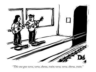 """This one goes verse, verse, chorus, train; verse, verse, chorus, train."" - New Yorker Cartoon"