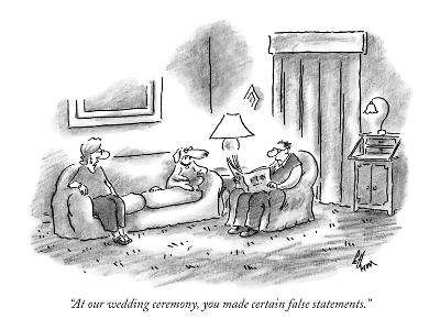 """At our wedding ceremony, you made certain false statements."" - New Yorker Cartoon"