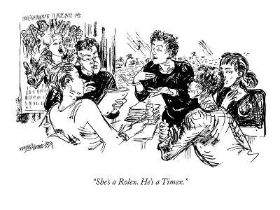 """She's a Rolex. He's a Timex."" - New Yorker Cartoon"