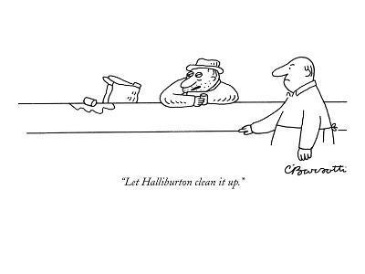"""Let Halliburton clean it up."" - New Yorker Cartoon"