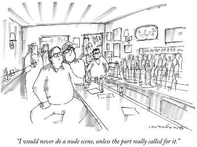 """""""I would never do a nude scene, unless the part really called for it."""" - New Yorker Cartoon"""