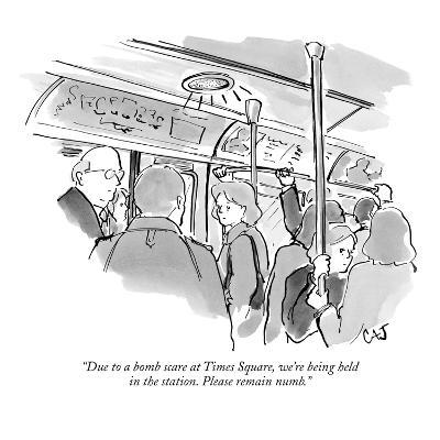 """Due to a bomb scare at Times Square, we're being held in the station. Ple…"" - New Yorker Cartoon"