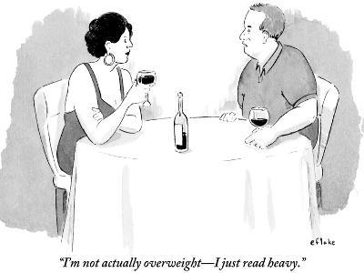 """I'm not actually overweight—I just read heavy."" - New Yorker Cartoon"