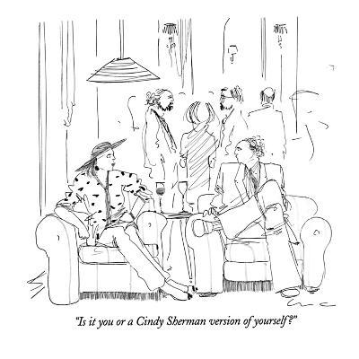 """""""Is it you or a Cindy Sherman version of yourself?"""" - New Yorker Cartoon"""