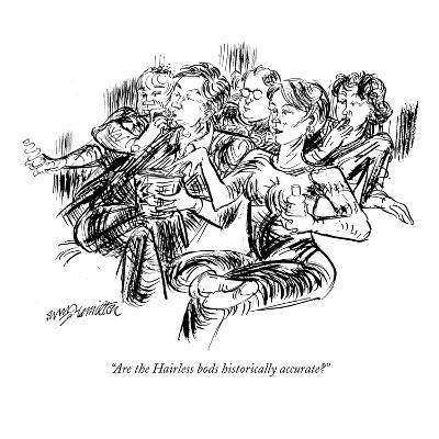 """Are the Hairless bods historically accurate?"" - New Yorker Cartoon"