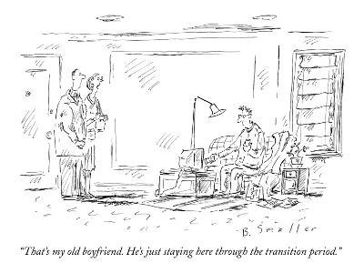 """That's my old boyfriend. He's just staying here through the transition pe…"" - New Yorker Cartoon"