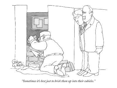 """""""Sometimes it's best just to brick them up into their cubicles."""" - New Yorker Cartoon"""