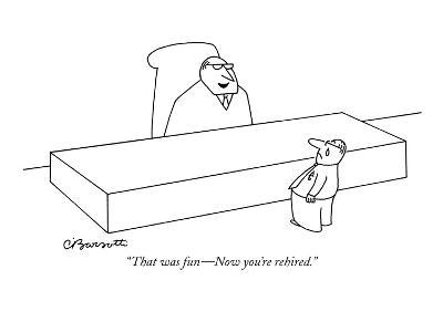"""That was fun—Now you're rehired."" - New Yorker Cartoon"