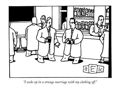 """""""I woke up in a strange marriage with my clothing off."""" - New Yorker Cartoon"""