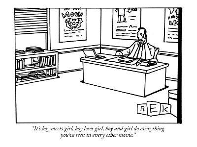 """""""It's boy meets girl, boy loses girl, boy and girl do everything you've se…"""" - New Yorker Cartoon"""