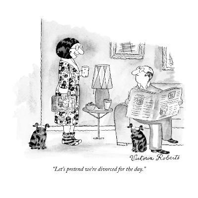 """Let's pretend we're divorced for the day."" - New Yorker Cartoon"