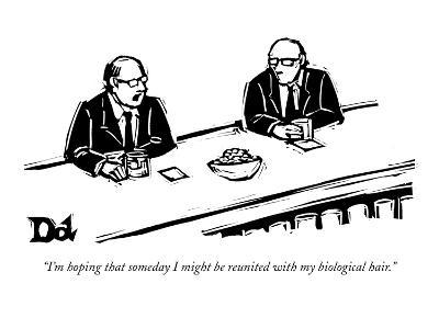"""I'm hoping that someday I might be reunited with my biological hair."" - New Yorker Cartoon"