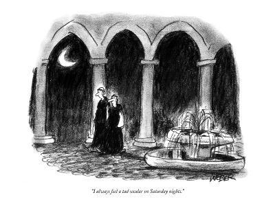 """I always feel a tad secular on Saturday nights."" - New Yorker Cartoon"