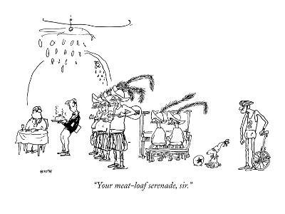 """""""Your meat-loaf serenade, sir."""" - New Yorker Cartoon"""