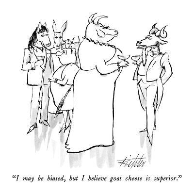 """I may be biased, but I believe goat cheese is superior."" - New Yorker Cartoon"