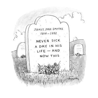 Gravestone reads 'JAMES PAUL SMYTHE 1914-1992 NEVER SICK A DAY IN HIS LIFE… - New Yorker Cartoon