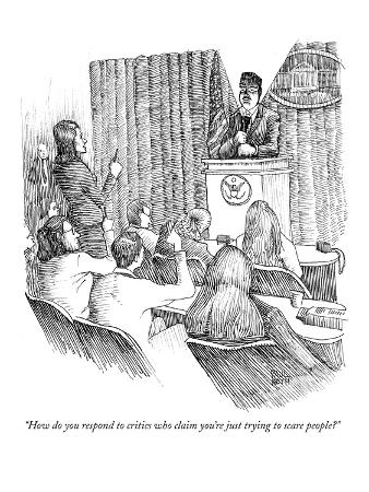 """""""How do you respond to critics who claim you're just trying to scare peopl…"""" - New Yorker Cartoon"""