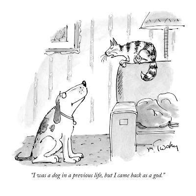 """I was a dog in a previous life, but I came back as a god."" - New Yorker Cartoon"