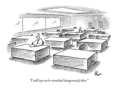 """I still say we're stretched dangerously thin."" - New Yorker Cartoon"