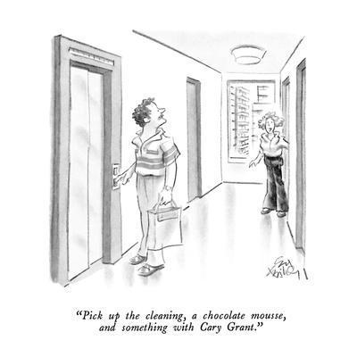 """Pick up the cleaning, a chocolate mousse, and something with Cary Grant."" - New Yorker Cartoon"