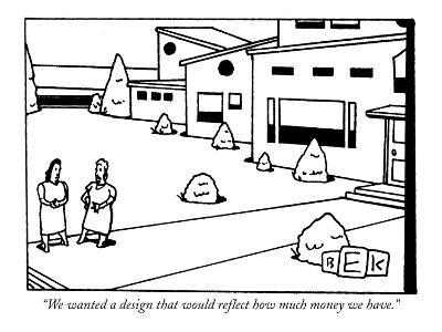 """We wanted a design that would reflect how much money we have."" - New Yorker Cartoon"