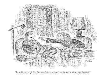 """""""Could we skip the prosecution and get on to the sentencing phase?"""" - New Yorker Cartoon"""