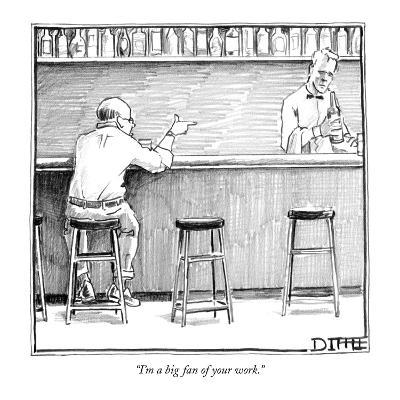 """""""I'm a big fan of your work."""" - New Yorker Cartoon"""
