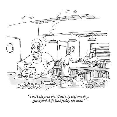 """That's the food biz. Celebrity chef one day, graveyard shift hash jockey…"" - New Yorker Cartoon"