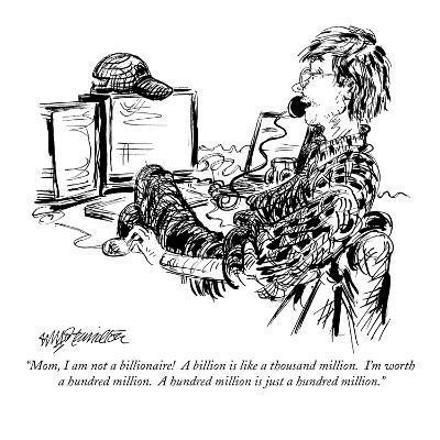 """""""Mom, I am not a billionaire!  A billion is like a thousand million.  I'm …"""" - New Yorker Cartoon"""