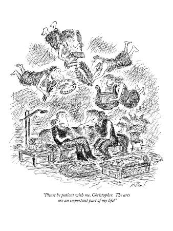 """""""Please be patient with me, Christopher.  The arts are an important part o…"""" - New Yorker Cartoon"""